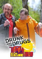The Drunk and on Drugs Happy Funtime Hour