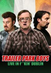 Trailer Park Boys Live In F**kin' Dublin